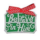 """""""Believe In Him"""" Ornament"""