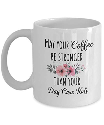 Day Care Provider Mug May Your Coffee Be Stronger Daycare Teacher Appreciation Gift