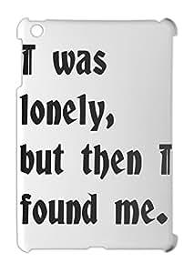 I was lonely, but then I found me. iPad mini - iPad mini 2 plastic case
