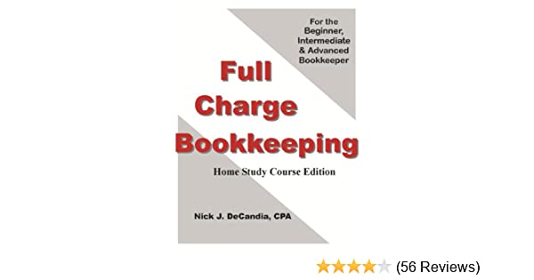 Full Charge Bookkeeping Home Study Course Edition For The Beginner Intermediate Advanced Bookkeeper