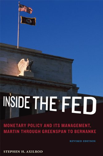 Inside the Fed: Monetary Policy and Its Management, Martin through Greenspan to Bernanke (The MIT Press)