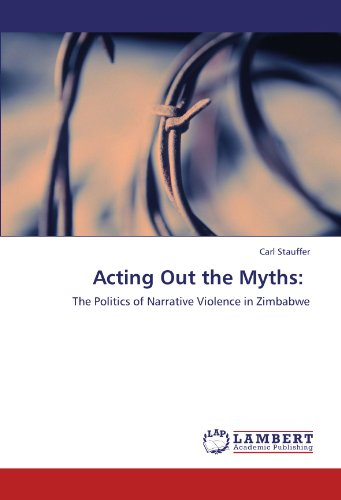 Acting Out the Myths:: The Politics of Narrative Violence in Zimbabwe