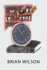 Moments in Time: A Collection of Short Stories Kindle Edition