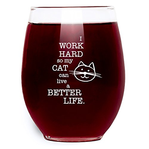 Funny Wine Glass for Cat Lovers - I Work Hard So My Cat Can Live a Better Life - Stemless - Large Pour (15 oz.) Gift Idea