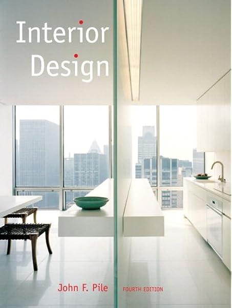 Amazon Com Interior Design 4th Edition 9780132408905 Pile John F Books