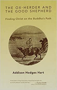 Book The Ox-Herder and the Good Shepherd: Finding Christ on the Buddha's Path by Addison Hodges Hart (2013-10-10)