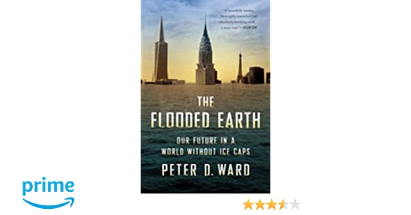 The flooded earth our future in a world without ice caps peter d the flooded earth our future in a world without ice caps peter d ward 9780465029051 books amazon malvernweather Gallery