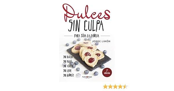 Dulces sin culpa para toda la familia eBook: Jorge Limón Castellano: Amazon.es: Tienda Kindle
