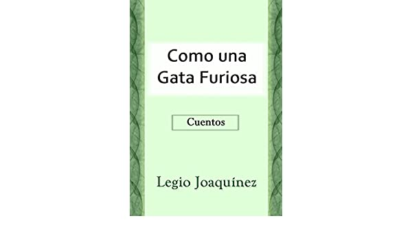 Amazon.com: Como una Gata Furiosa (Spanish Edition) eBook: Legio Joaquinez: Kindle Store
