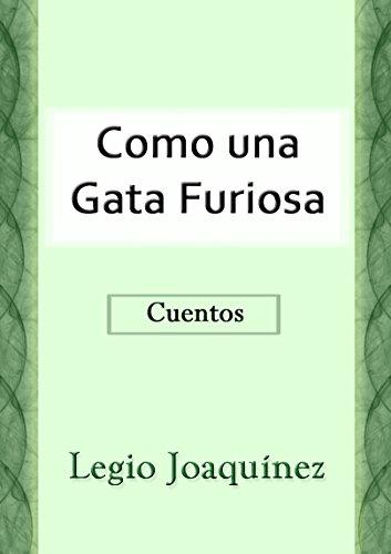 Como una Gata Furiosa (Spanish Edition) by [Joaquinez, Legio]