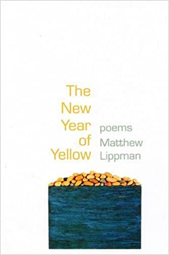 The New Year Of Yellow: Poems (Kathryn A. Morton Prize In Poetry): Matthew  Lippman: 9781932511468: Amazon.com: Books
