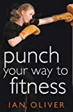 Punch Your Way to Fitness, Ian Oliver, 1905005318