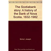The Scotiabank Story: A History of the Bank of Nova Scotia, 1832-1982.