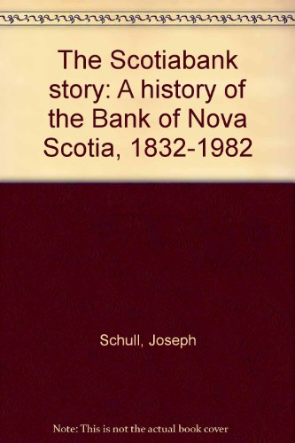 the-scotiabank-story-a-history-of-the-bank-of-nova-scotia-1832-1982