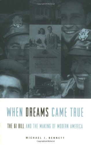 When Dreams Came True: The GI Bill and the Making of Modern America