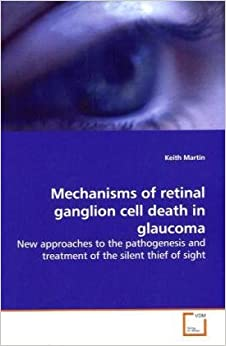 Book Mechanisms of retinal ganglion cell death in glaucoma: New approaches to the pathogenesis and treatment of the silent thief of sight