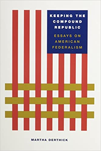 keeping the compound republic  essays on american federalism    keeping the compound republic  essays on american federalism  martha derthick      amazon com  books