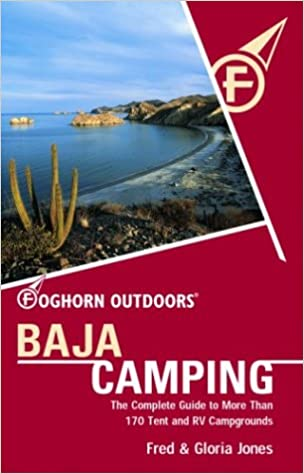 Foghorn Outdoors Baja Camping The Complete Guide To More Than 170 Tent And RV Campgrounds Gloria Jones Fred 9781566914253 Amazon Books