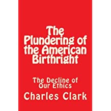 The Plundering of the American Birthright: The Decline of Our Ethics (Volume 2)
