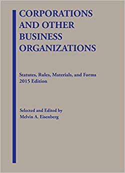 Corporations and Other Business Organizations: Statutes, Rules, Materials and Forms (Selected Statutes) by Melvin Eisenberg (2015-08-25)
