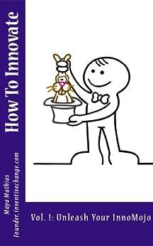 How To Innovate - Unleash Your InnoMojo by [Mathias, Maya]