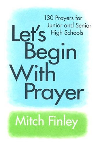 Let's Begin With Prayer: 130 Prayers for Junior and Senior High Schools