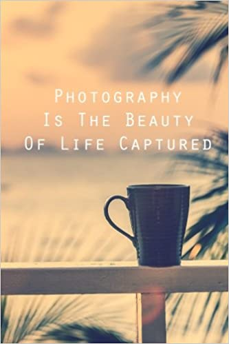 Amazon com: Photography Is The Beauty Of Life Captured