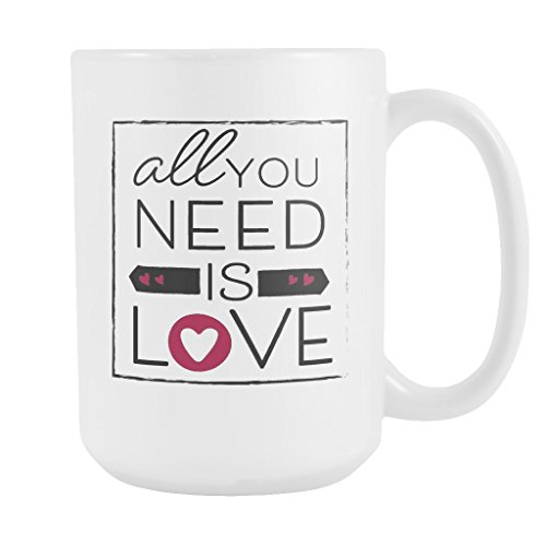 all-you-need-is-love-15-oz-coffee-mug-white-ceramic-makes-a-great-gift