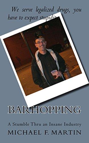 Barhopping: A Stumble Thru An Insane Industry