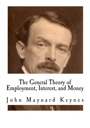 The General Theory of Employment, Interest, and Money: John Maynard Keynes