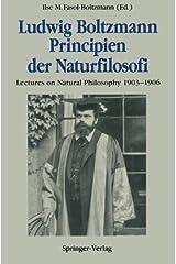 Ludwig Boltzmann Principien der Naturfilosofi: Lectures on Natural Philosophy 1903-1906 by Ilse M. Fasol-Boltzmann (1990-01-01)