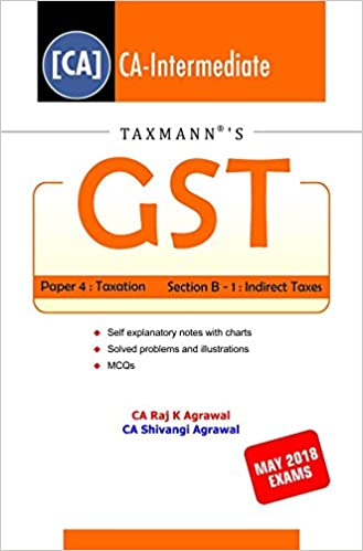 GST - Paper 4 : Taxation (Section B - 1 : Indirect Taxes)(CA-Intermediate) (For May 2018 Exams)