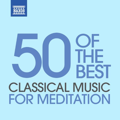 Classical Music for Meditation - 50 of the Best (Best Meditation Music Artists)