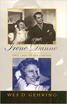Irene Dunne: First Lady of Hollywood (Scarecrow Filmmakers)