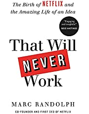 That Will Never Work: How we took a crazy idea, built Netflix and disrupted an industry