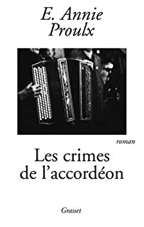 Les crimes de l'accordéon : roman, Proulx, Annie E.