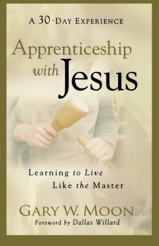 Apprenticeship with Jesus: Learning to Live Like the Master