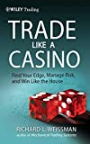 Trade Like a Casino: Find Your Edge, Manage
