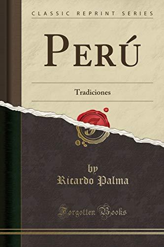 Perú Tradiciones (Classic Reprint)  [Palma, Ricardo] (Tapa Blanda)