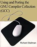 Using and Porting the GNU Compiler Collection (GCC), Richard M. Stallman, 059510035X