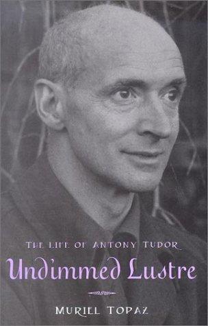 Undimmed Lustre: The Life of Anthony Tudor