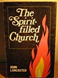 The Spirit-Filled Church, John Lancaster, 0882436015