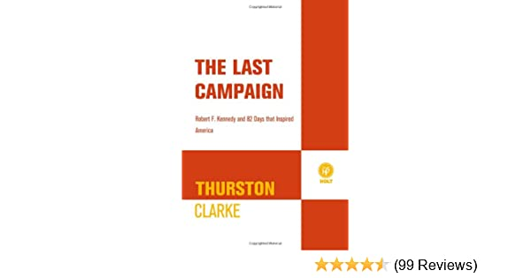 The Last Campaign Robert F Kennedy And 82 Days That Inspired