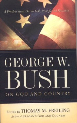 George W. Bush on God and Country: The President Speaks Out About Faith, Principle, and Patriotism (George Bush Speeches compare prices)