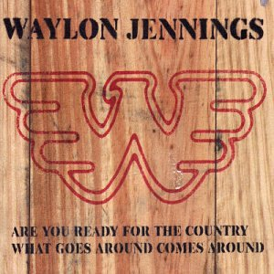 Are You Ready for the Country /  What Goes Around Comes Around