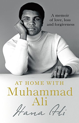 At Home with Muhammad Ali: A Memoir of Love, Loss and Forgiveness (The Greatest Love Of All Muhammad Ali)