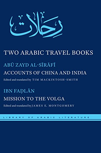 Two Arabic Travel Books: Accounts of China and India and Mission to the Volga (Library of Arabic Literature)