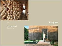Paraguay: Abu & Font House by Solano Benítez, 2005–2006; Surubí House by Javier Corvalán, 2003–2004: O'NFD Vol. 5