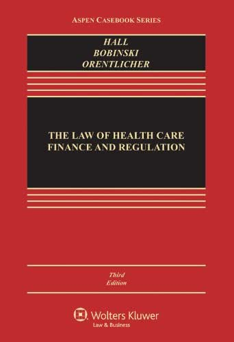 The Law of Health Care Finance & Regulation, Third Edition (Aspen Casebook)