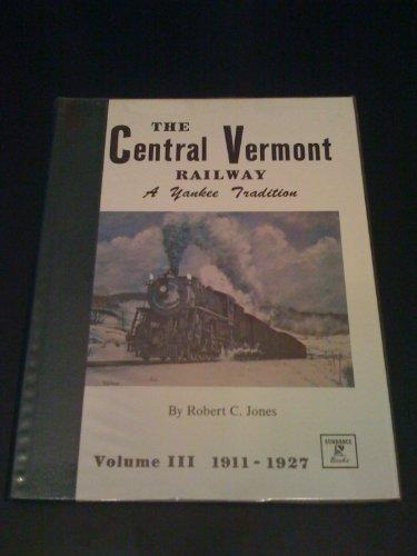 Central Vermont Railway - Central Vermont Railway: a Yankee Tradiiton, Volume III: